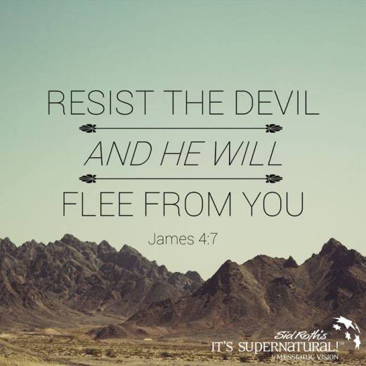 Resist the devil & he will flee from you