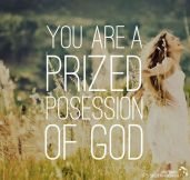 You are a prized possession of God