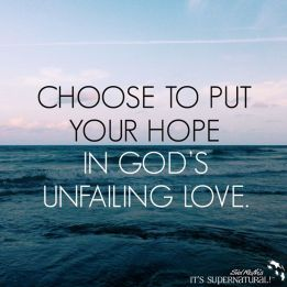 Choose to put your hope in God's unfailing love