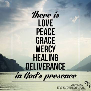 There is love, peace, grace, mercy, healing, deliverance in God's presence